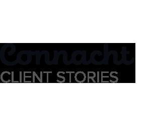 Connacht Client Stories